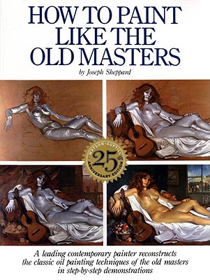 How to Paint Like the Old Masters By Sheppard, Joseph