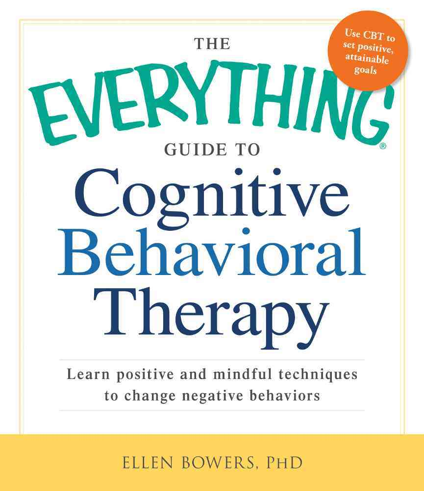 The Everything Guide to Cognitive Behavioral Therapy By Bowers, Ellen
